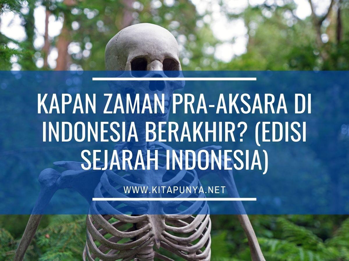 Kapan Zaman Pra-Aksara di Indonesia Berakhir