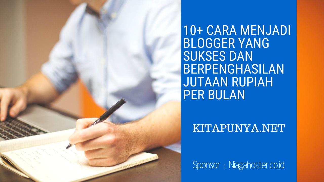 10+ Cara Menjadi Blogger Yang Sukses dan Berpenghasilan Jutaan Rupiah Perbulan