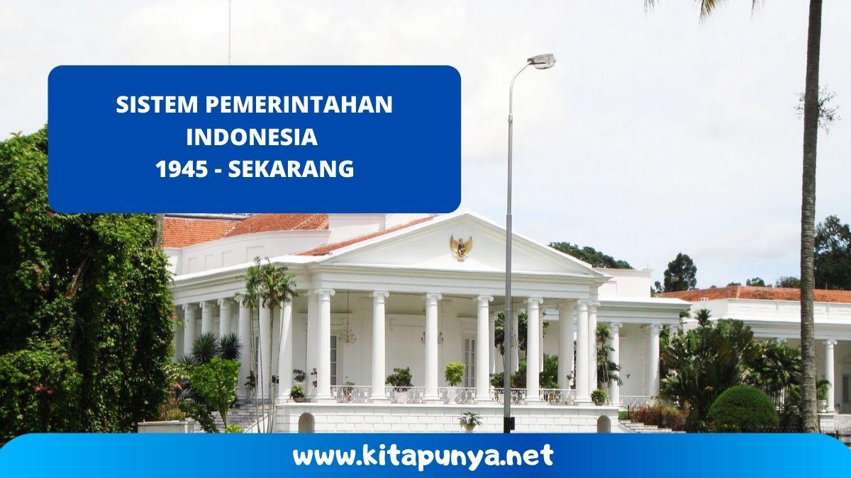 sistem pemerintahan indonesia dari tahun 1945