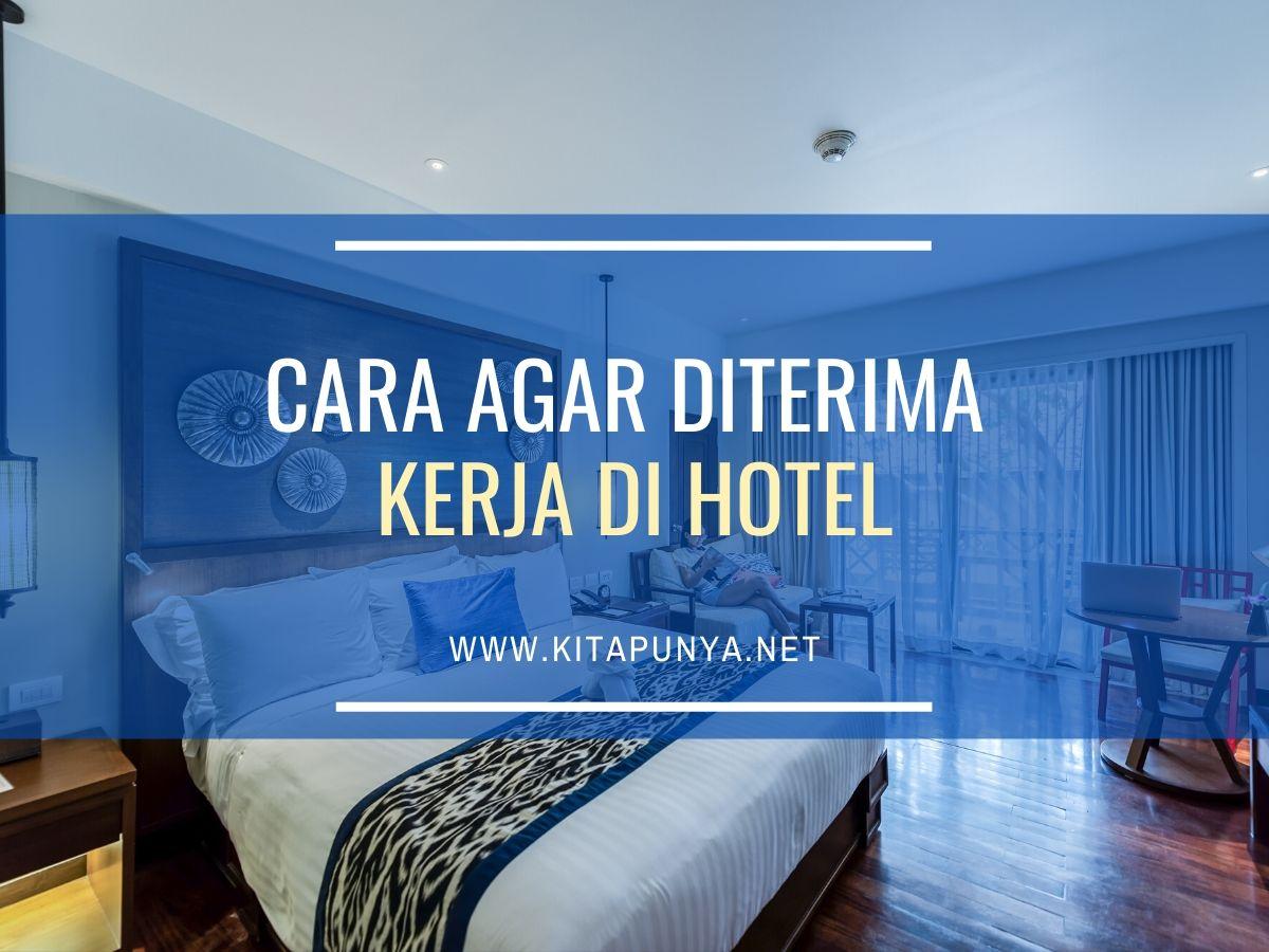 cara agar diterima kerja di hotel